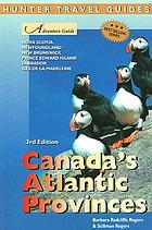 Adventure guide to Canada's Atlantic provinces New Brunswick, Nova Scotia, Newfoundland, Prince Edward Island, Iles de la Madeleine, Labrador
