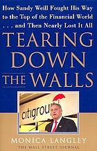 Tearing down the walls : how Sandy Weill fought his way to the top of the financial world-- and then nearly lost it all