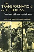 The transformation of U.S. unions : voices, visions, and strategies from the grassroots
