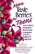 More taste berries for teens : a second collection of inspirational short stories and encouragement on life, love, friendship, and tough issues