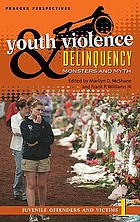 Youth violence and delinquency : monsters and myths