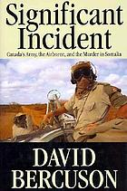 Significant incident : Canada's army, the Airborne, and the murder in Somalia