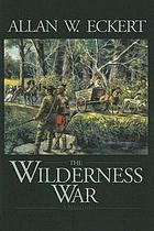 The wilderness war : a narrative