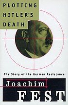 Plotting Hitler's death : the story of the German resistance