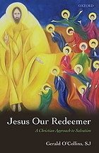 Jesus our redeemer : a Christian approach to salvation