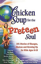 Chicken soup for the preteen soul : 101 stories of changes, choices, and growing up for kids ages 9-13