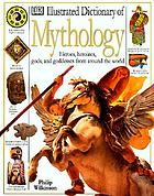 Illustrated dictionary of mythology : heroes, heroines, gods, and goddesses from around the world