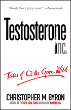 Testosterone inc. : tales of CEOs gone wild
