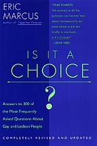 Is it a choice? : answers to 300 of the most frequently asked questions about gay and lesbian people
