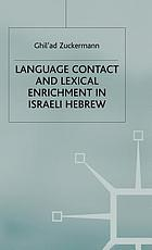 Language contact and lexical enrichment in Israeli Hebrew Language Contract and Lexical Enrichment in Isreal Hebrew