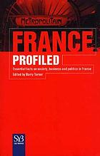 France profiled : essential facts on society, business, and politics in France