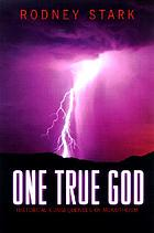 One true God : historical consequences of monotheism