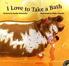 I love to take a bath