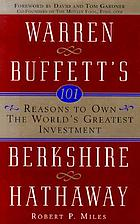 101 reasons to own the world's greatest investment : Warren Buffett's Berkshire Hathaway