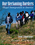 Our beckoning borders : illegal immigration to America