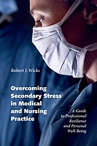 Overcoming secondary stress in medical and nursing practice : a guide to professional resilience and personal well-being