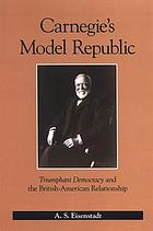Carnegie's model republic Triumphant democracy and the British-American relationship