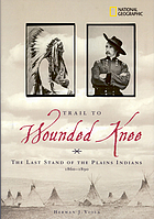 Trail to Wounded Knee : last stand of the Plains Indians, 1860-1890