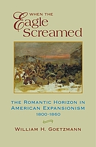 When the eagle screamed; the romantic horizon in American diplomacy, 1800-1860