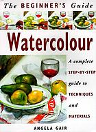 Watercolour : a complete step-by-step guide to techniques and materials