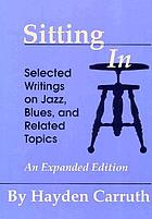Sitting in : selected writings on jazz, blues, and related topics