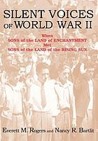 Silent voices of World War II : when sons of the Land of Enchantment met sons of the Land of the Rising Sun