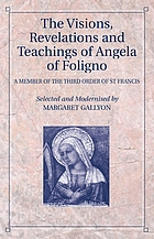 The visions, revelations, and teachings of Angela of Foligno : a member of the Third Order of St. Francis