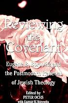 Reviewing the covenant : Eugene B. Borowitz and the postmodern renewal of Jewish theologyReviewing the Covenant : Eugene B. Borowitz and the Postmodern Renewal of Jewish Theology