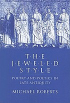 The jeweled style : poetry and poetics in late antiquity
