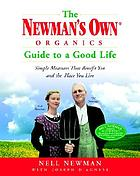 The Newman's Own Organics guide to a good life : simple measures that benefit you and the place you live