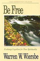 Be free : an expository study of Galatians
