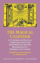 The Magical calendar : a synthesis of magical symbolism from the seventeenth century Renaissance of Medieval occultism