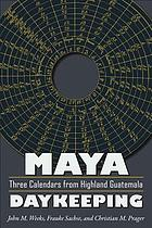 Maya daykeeping three calendars from highland Guatemala