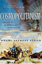 Cosmopolitanism : ethics in a world of strangers