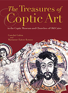 The treasures of Coptic art in the Coptic Museum and churches of Old Cairo
