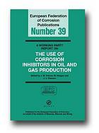 A working party report on the use of corrosion inhibitors in oil and gas production