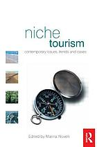 Niche tourism : contemporary issues, trends and cases