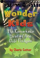 Wonder kids : the remarkable lives of nine child prodigies