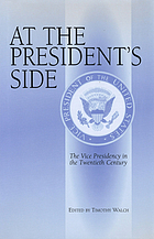 At the President's side : the vice presidency in the twentieth century