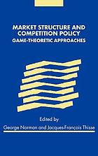 Market structure and competition policy : game theoretic approaches