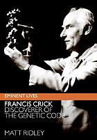 Francis Crick : discoverer of the genetic code