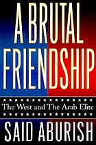 A brutal friendship : the West and the Arab elite
