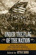 Under the flag of the Nation : diaries and letters of a Yankee Volunteer in the Civil War