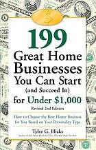 199 great home businesses you can start (and succeed in) for under $1,000 : how to choose the best home business for you based on your personality type