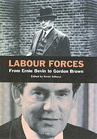 Labour forces : from Ernie Bevin to Gordon Brown