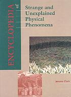 Encyclopedia of strange and unexplained physical phenomena