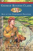 George Rogers Clark, boy of the Northwest frontier