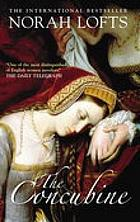 The concubine : a novel based upon the life of Anne Boleyn, Henry VIII's second wife