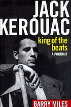 Jack Kerouac, king of the Beats : a portrait