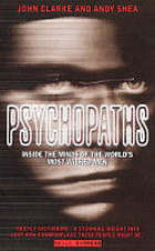 Psychopaths : inside the minds of the world's most wicked men